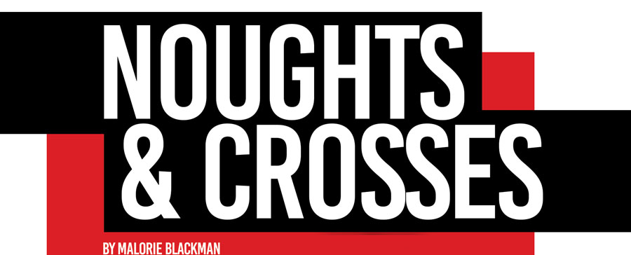 pilot theatre to stage new adaptation of malorie blackman s noughts rh totalntertainment com Noughts and Crosses Game ESL Callie Rose Noughts and Crosses