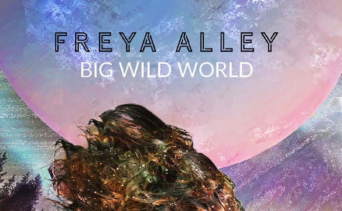 Freya Alley, Music, Single Review, TotalNtertainment, Big Wild World