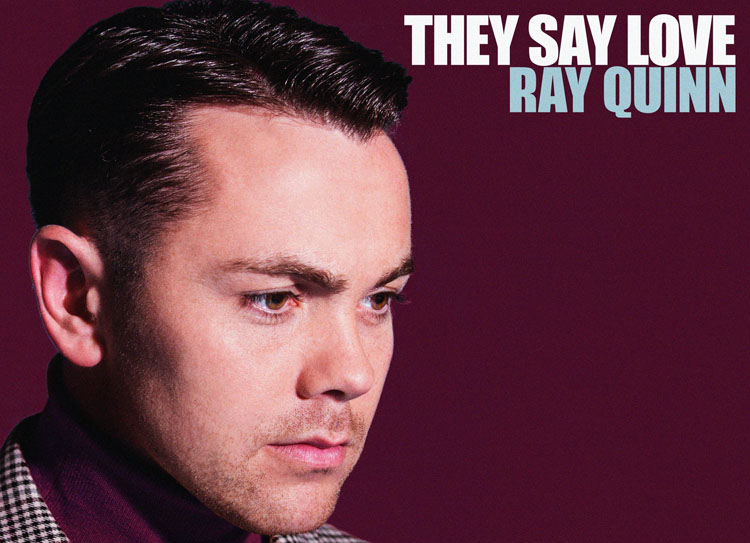 Ray Quinn, They Say Love, Music, New SIngle, Liverpool