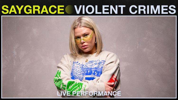 SAYGRACE, Music, Vevo, Violent Crimes, Live Performance