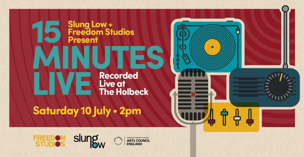 Slung Low, 15 minutes Live, Theatre, Radio, TotalNtertainment, Freedom Studios