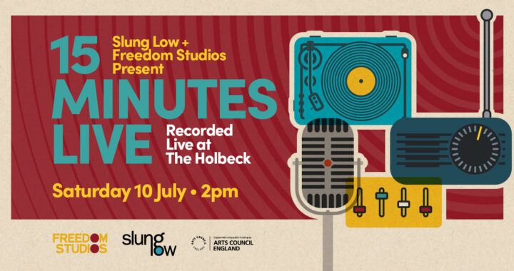 Slung Low and Freedom Studios team up – 15 mins live