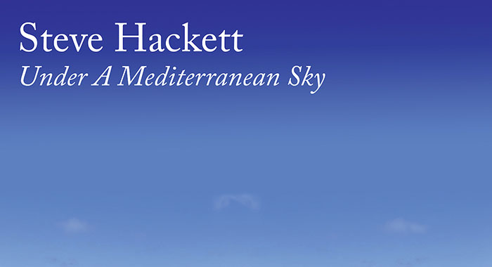 Steve Hackett, Under A Mediterranean Sky, Music, Review, Chris High, TotalNtertainment
