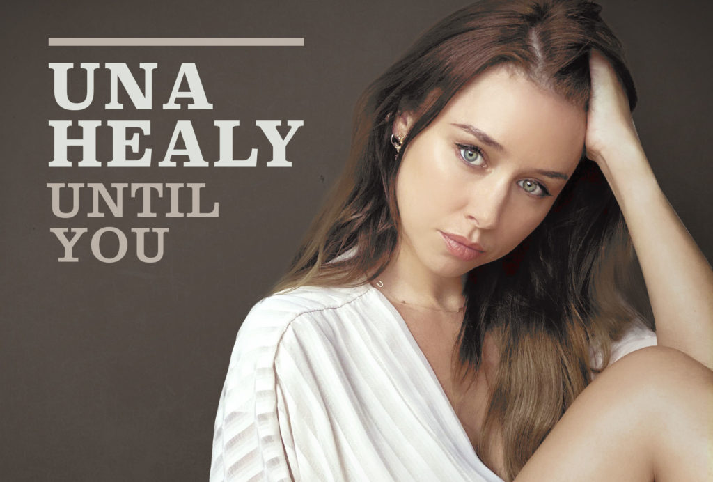 Una Healy, Music, New SIngle, TotalNtertainment, Until You